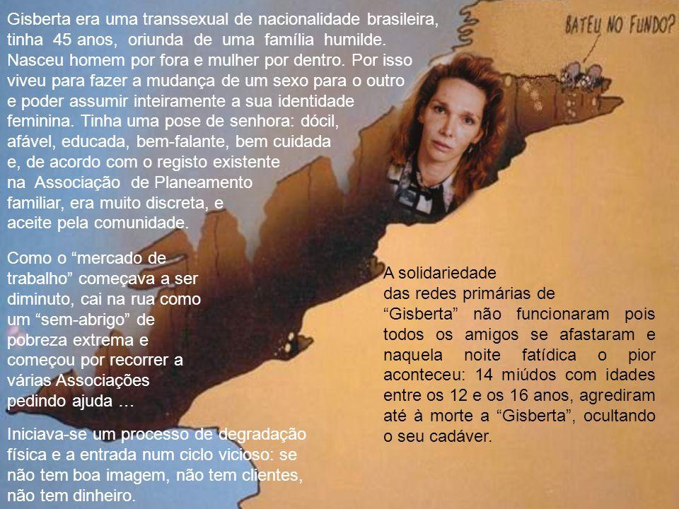 Gisberta era uma transsexual de nacionalidade brasileira,