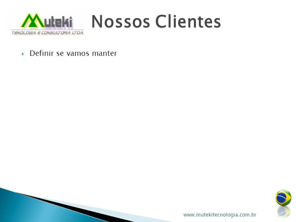 Nossos Clientes Definir se vamos manter www.mutekitecnologia.com.br