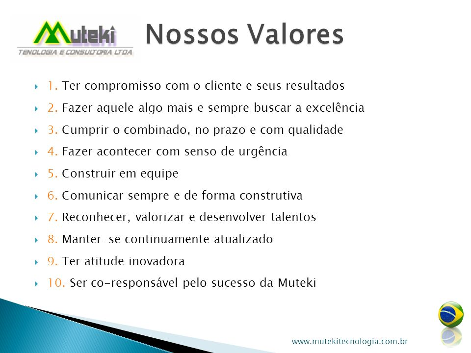 Nossos Valores 1. Ter compromisso com o cliente e seus resultados