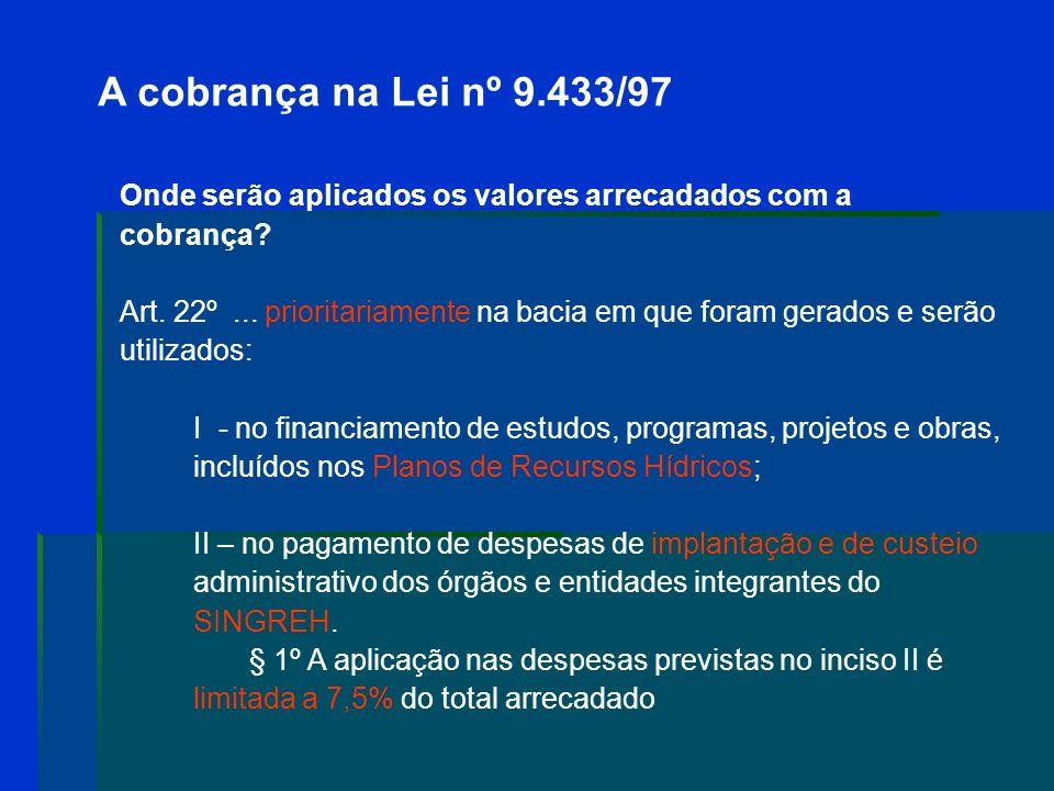 A cobrança na Lei nº 9.433/97 Onde serão aplicados os valores arrecadados com a cobrança