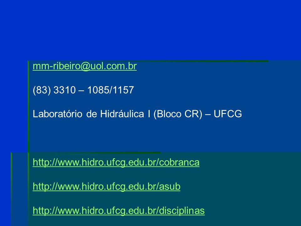 mm-ribeiro@uol.com.br (83) 3310 – 1085/1157. Laboratório de Hidráulica I (Bloco CR) – UFCG. http://www.hidro.ufcg.edu.br/cobranca.