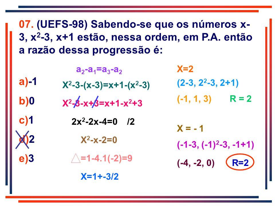 07. (UEFS-98) Sabendo-se que os números x-3, x2-3, x+1 estão, nessa ordem, em P.A. então a razão dessa progressão é: