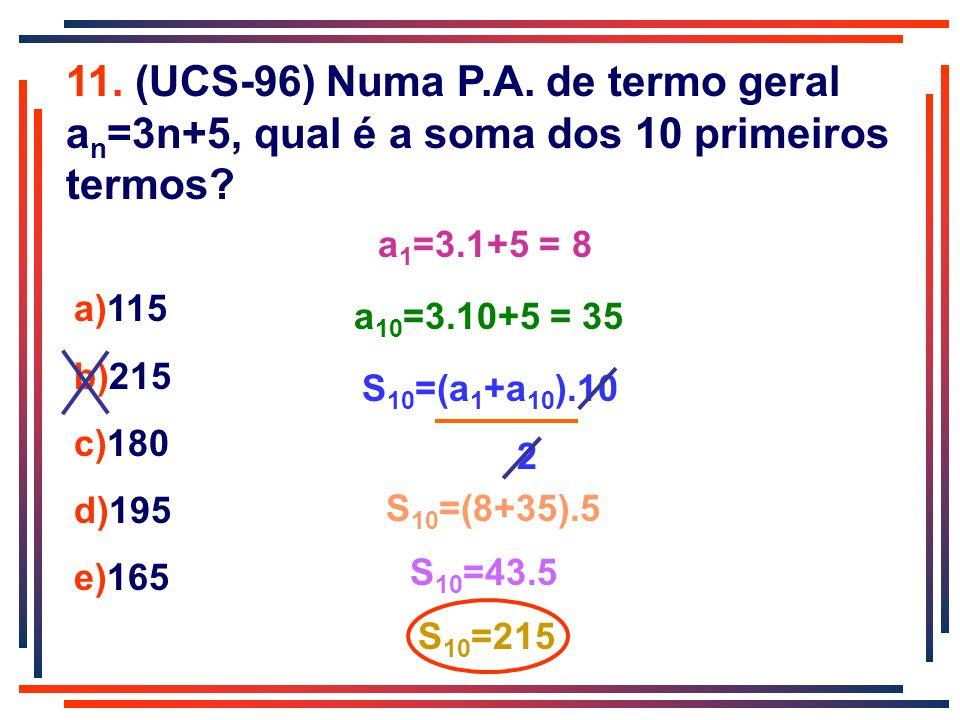 11. (UCS-96) Numa P.A. de termo geral an=3n+5, qual é a soma dos 10 primeiros termos