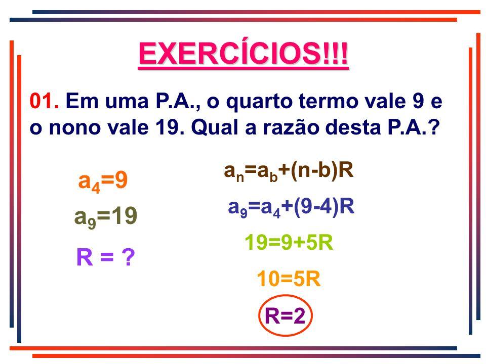 EXERCÍCIOS!!! 01. Em uma P.A., o quarto termo vale 9 e o nono vale 19. Qual a razão desta P.A. an=ab+(n-b)R.