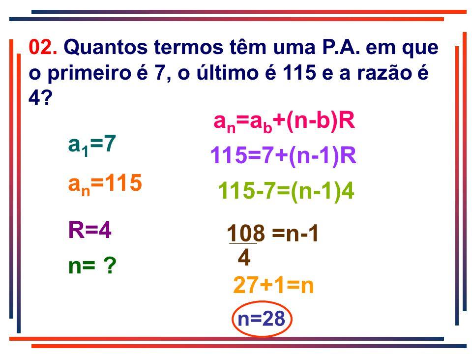 an=ab+(n-b)R a1=7 115=7+(n-1)R an=115 115-7=(n-1)4 R=4 108 =n-1 4 n=