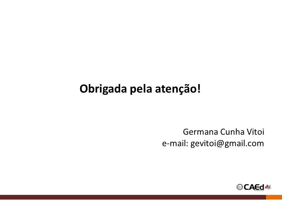 Obrigada pela atenção! Germana Cunha Vitoi e-mail: gevitoi@gmail.com