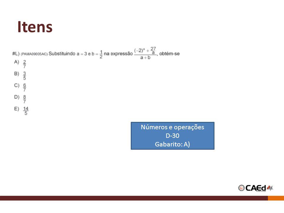 Itens Números e operações D-30 Gabarito: A)