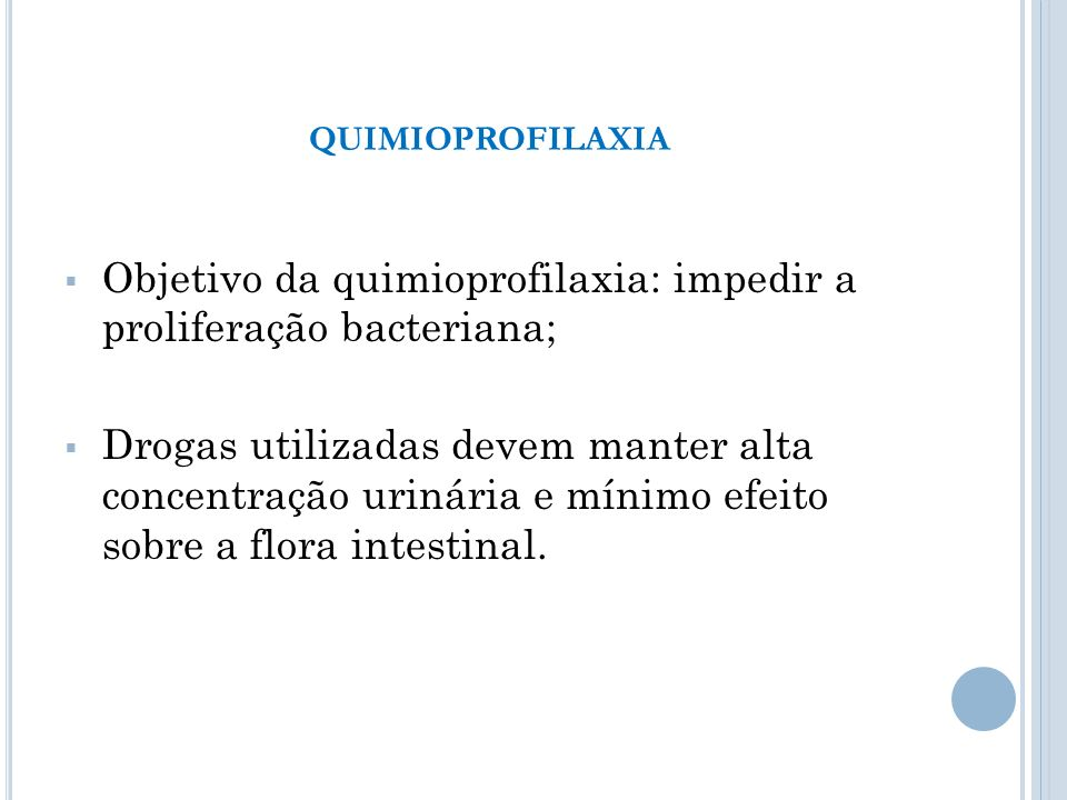 Objetivo da quimioprofilaxia: impedir a proliferação bacteriana;