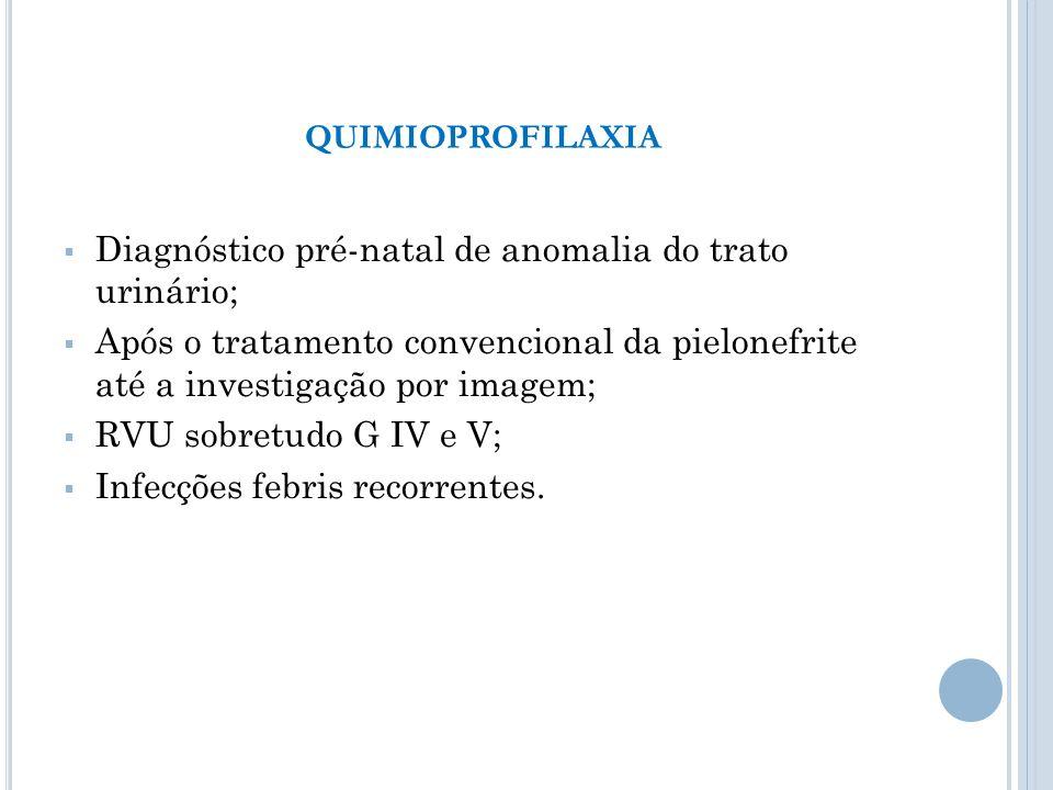 QUIMIOPROFILAXIA Diagnóstico pré-natal de anomalia do trato urinário;