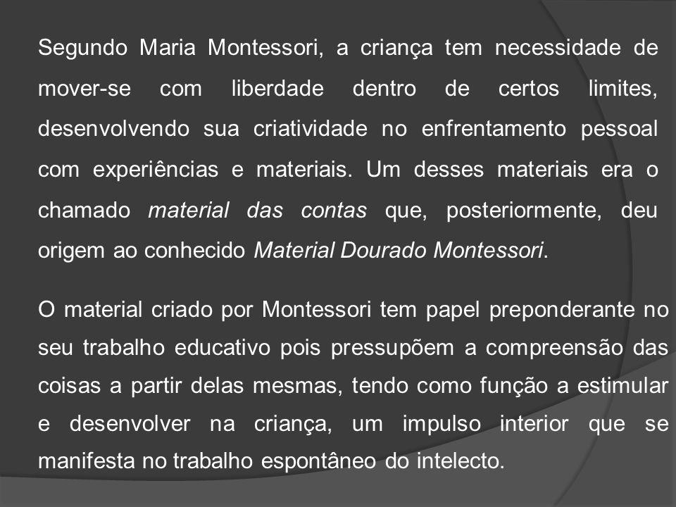 Segundo Maria Montessori, a criança tem necessidade de mover-se com liberdade dentro de certos limites, desenvolvendo sua criatividade no enfrentamento pessoal com experiências e materiais. Um desses materiais era o chamado material das contas que, posteriormente, deu origem ao conhecido Material Dourado Montessori.