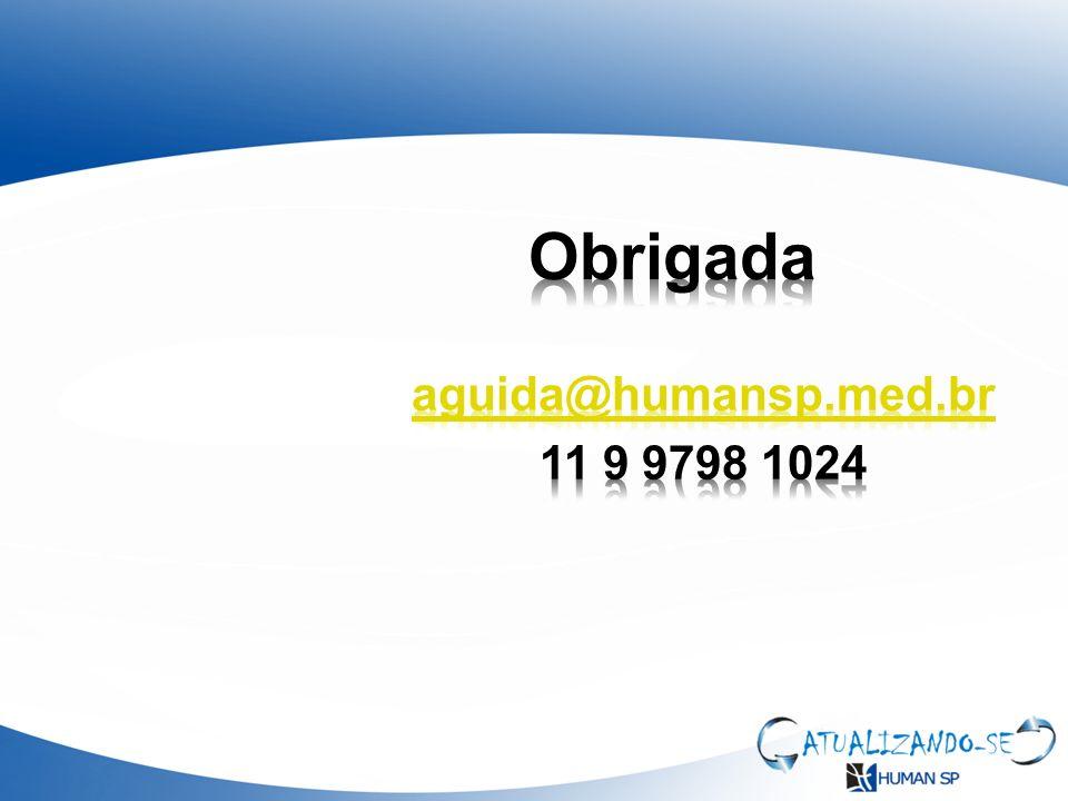 Obrigada aguida@humansp.med.br 11 9 9798 1024