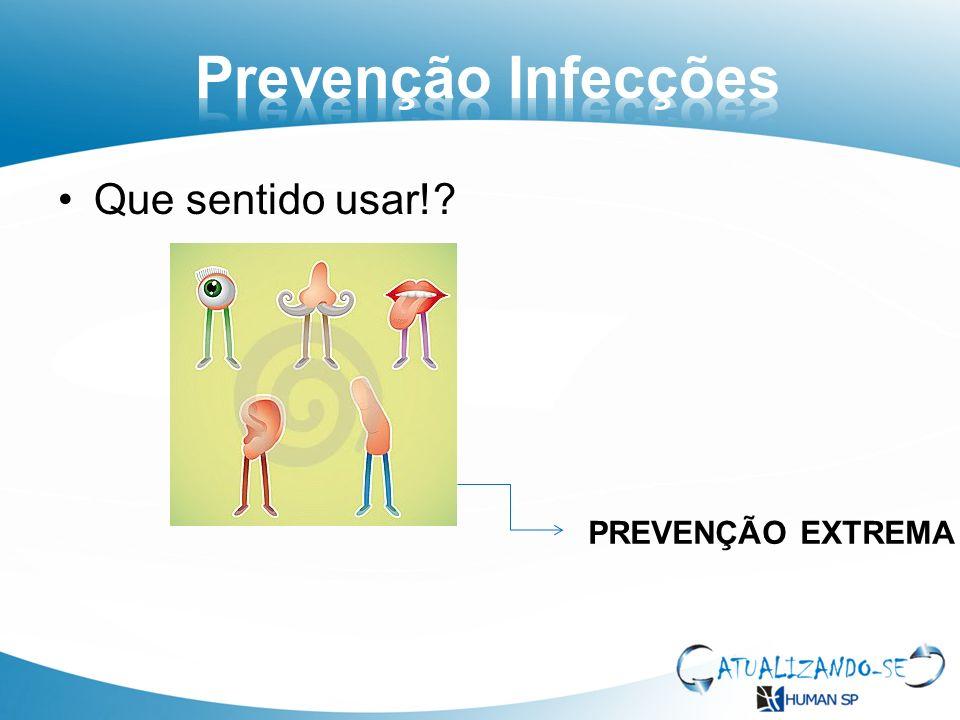 Prevenção Infecções Que sentido usar! PREVENÇÃO EXTREMA