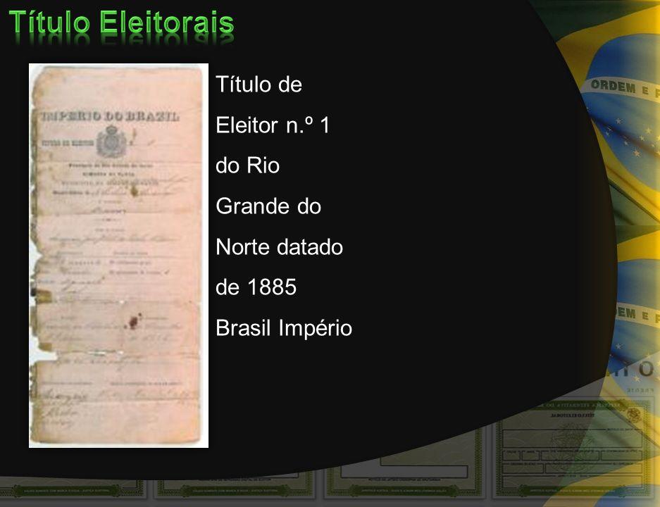 Título Eleitorais Título de Eleitor n.º 1 do Rio Grande do Norte datado de 1885 Brasil Império