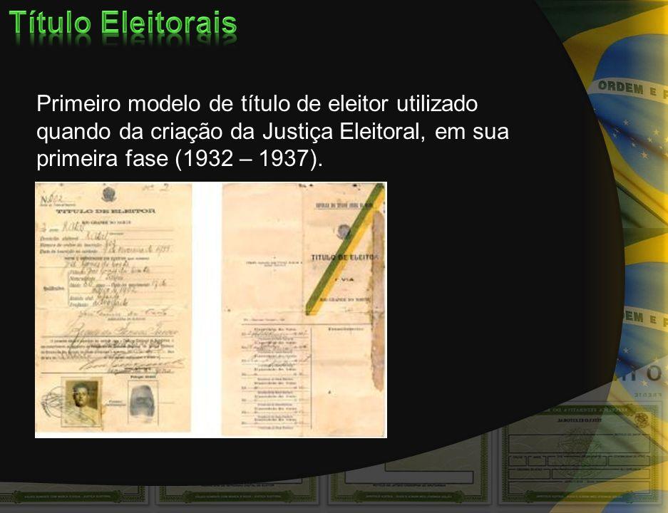 Título Eleitorais Primeiro modelo de título de eleitor utilizado quando da criação da Justiça Eleitoral, em sua primeira fase (1932 – 1937).