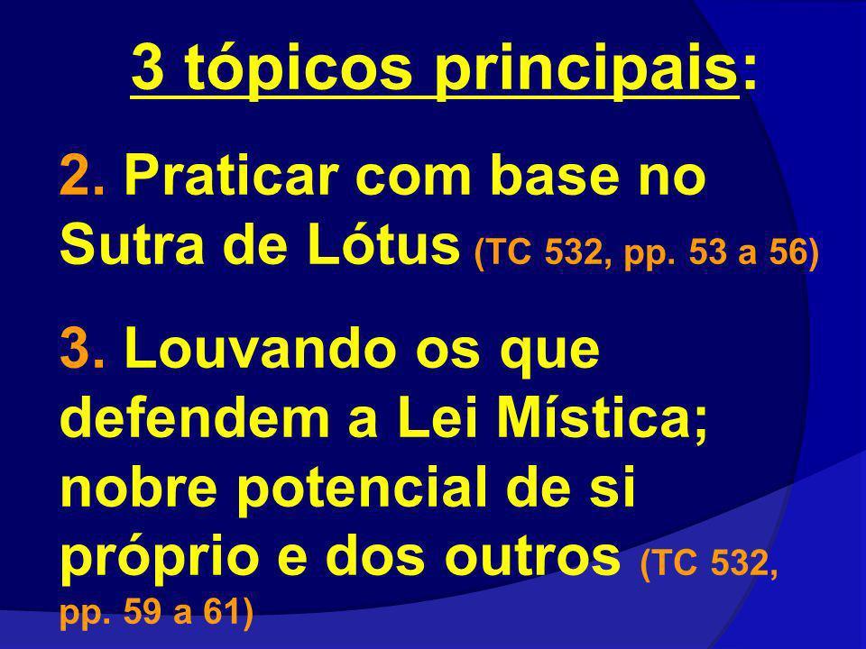 3 tópicos principais: 2. Praticar com base no Sutra de Lótus (TC 532, pp. 53 a 56)