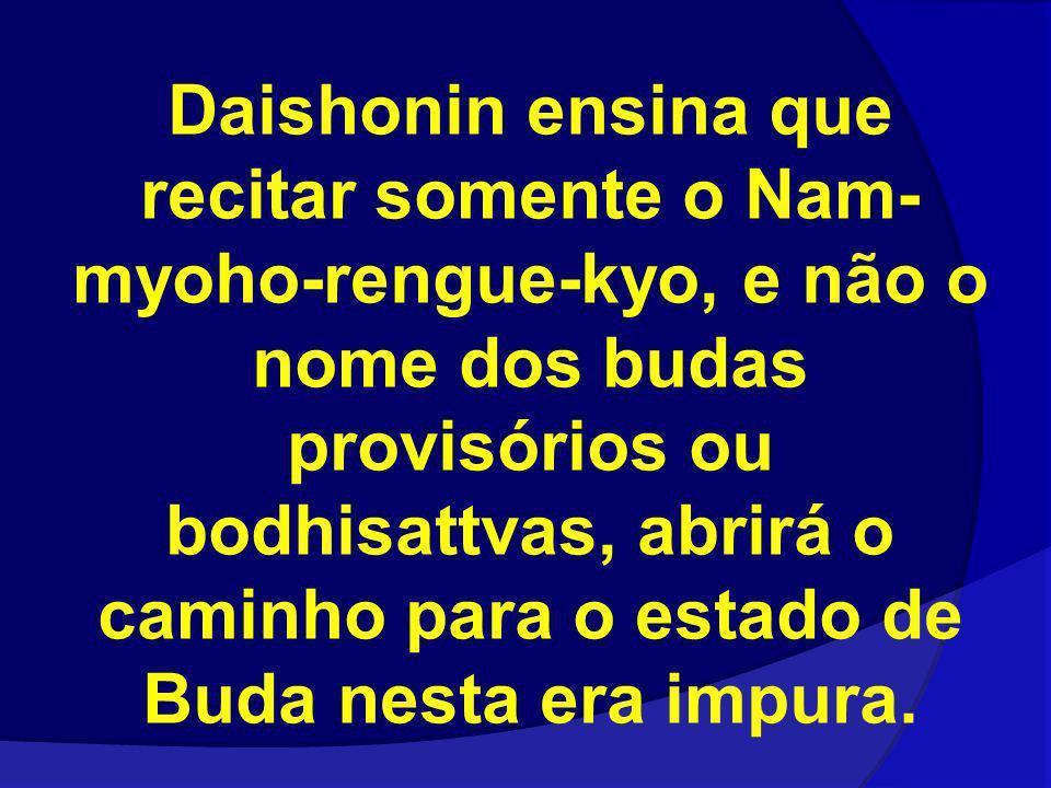 Daishonin ensina que recitar somente o Nam-myoho-rengue-kyo, e não o nome dos budas provisórios ou bodhisattvas, abrirá o caminho para o estado de Buda nesta era impura.