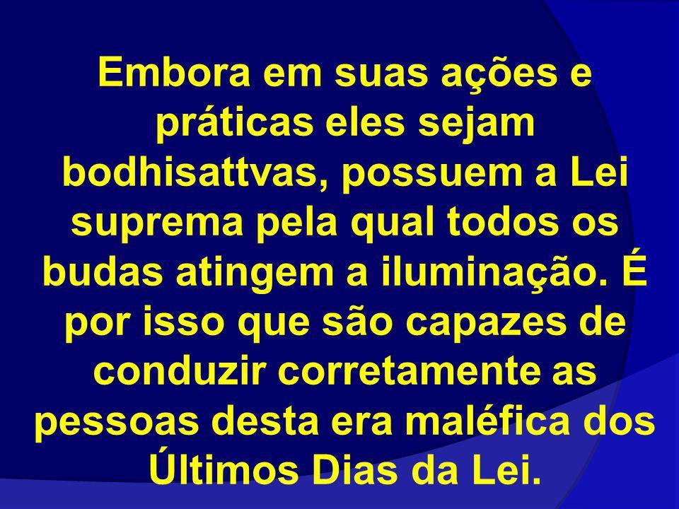 Embora em suas ações e práticas eles sejam bodhisattvas, possuem a Lei suprema pela qual todos os budas atingem a iluminação.