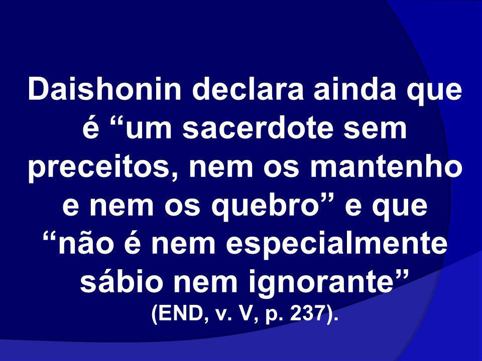 Daishonin declara ainda que é um sacerdote sem preceitos, nem os mantenho e nem os quebro e que não é nem especialmente sábio nem ignorante (END, v.