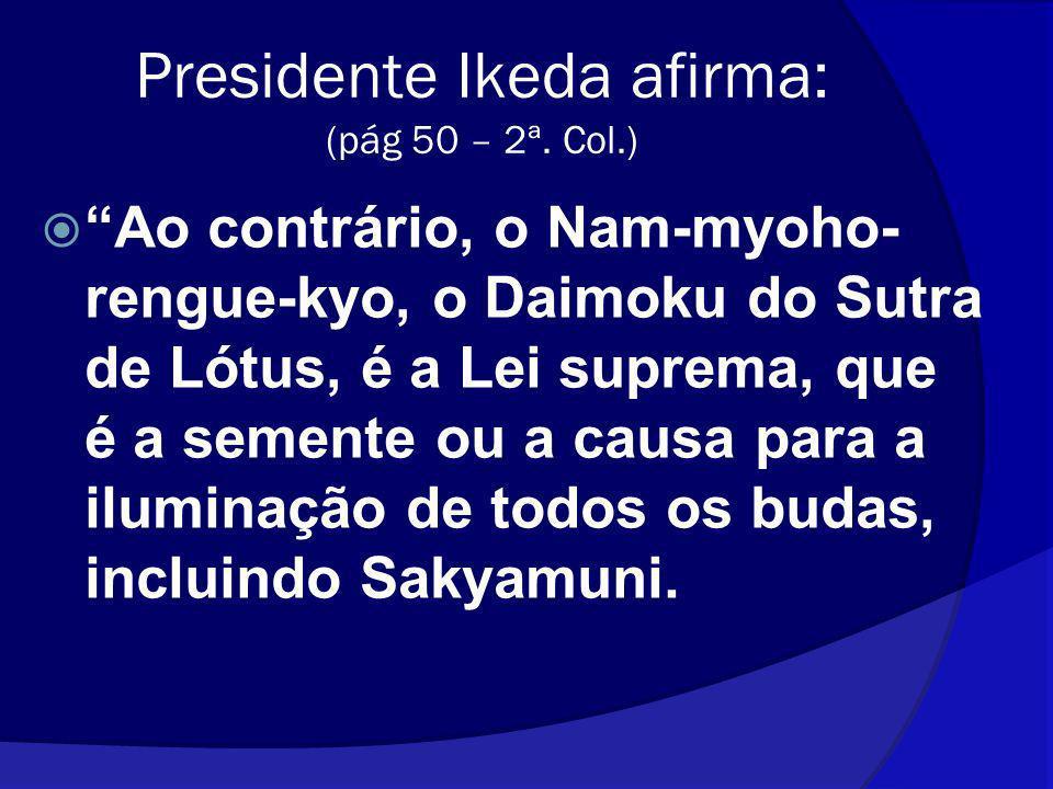 Presidente Ikeda afirma: (pág 50 – 2ª. Col.)