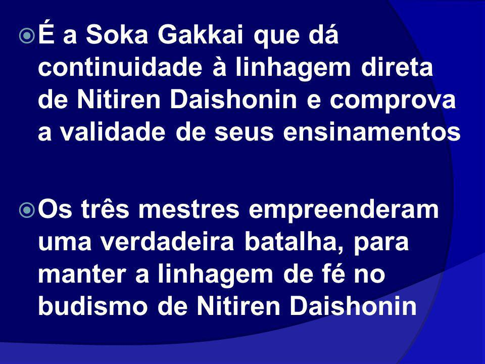 É a Soka Gakkai que dá continuidade à linhagem direta de Nitiren Daishonin e comprova a validade de seus ensinamentos