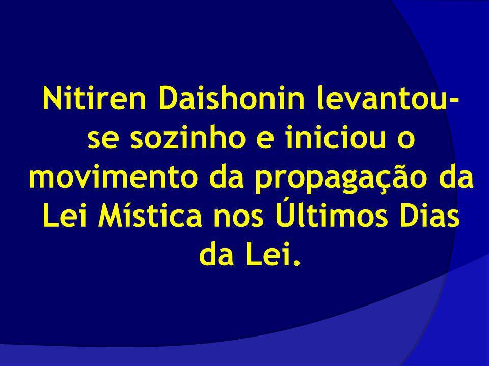 Nitiren Daishonin levantou-se sozinho e iniciou o movimento da propagação da Lei Mística nos Últimos Dias da Lei.