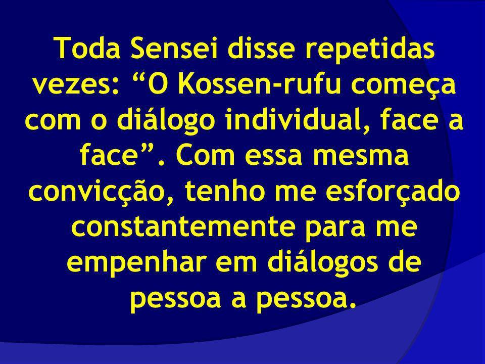 Toda Sensei disse repetidas vezes: O Kossen-rufu começa com o diálogo individual, face a face .