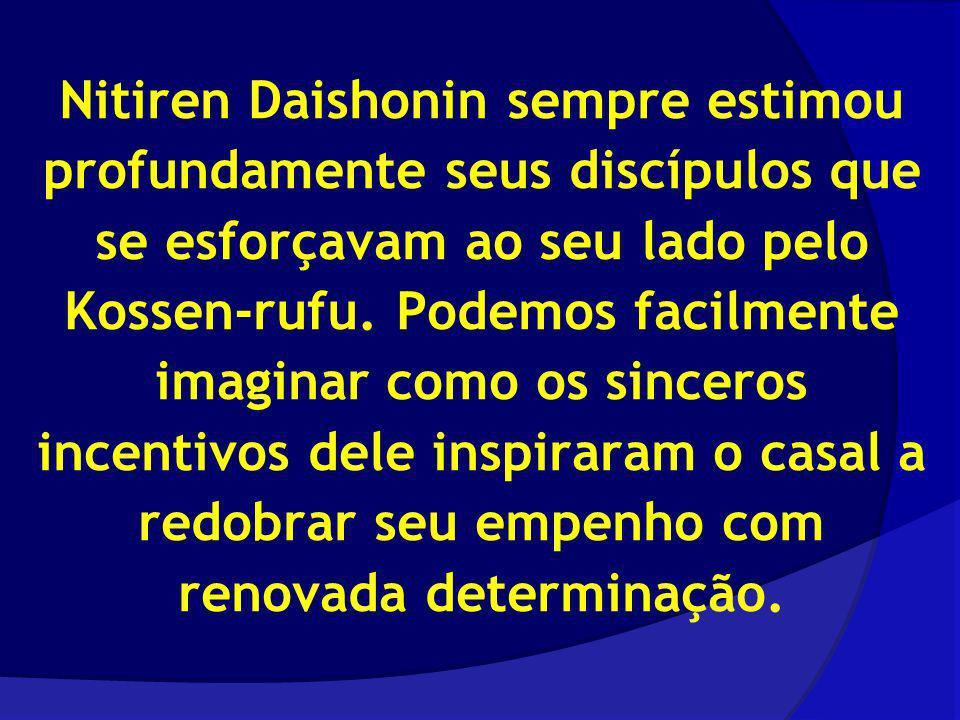 Nitiren Daishonin sempre estimou profundamente seus discípulos que se esforçavam ao seu lado pelo Kossen-rufu.