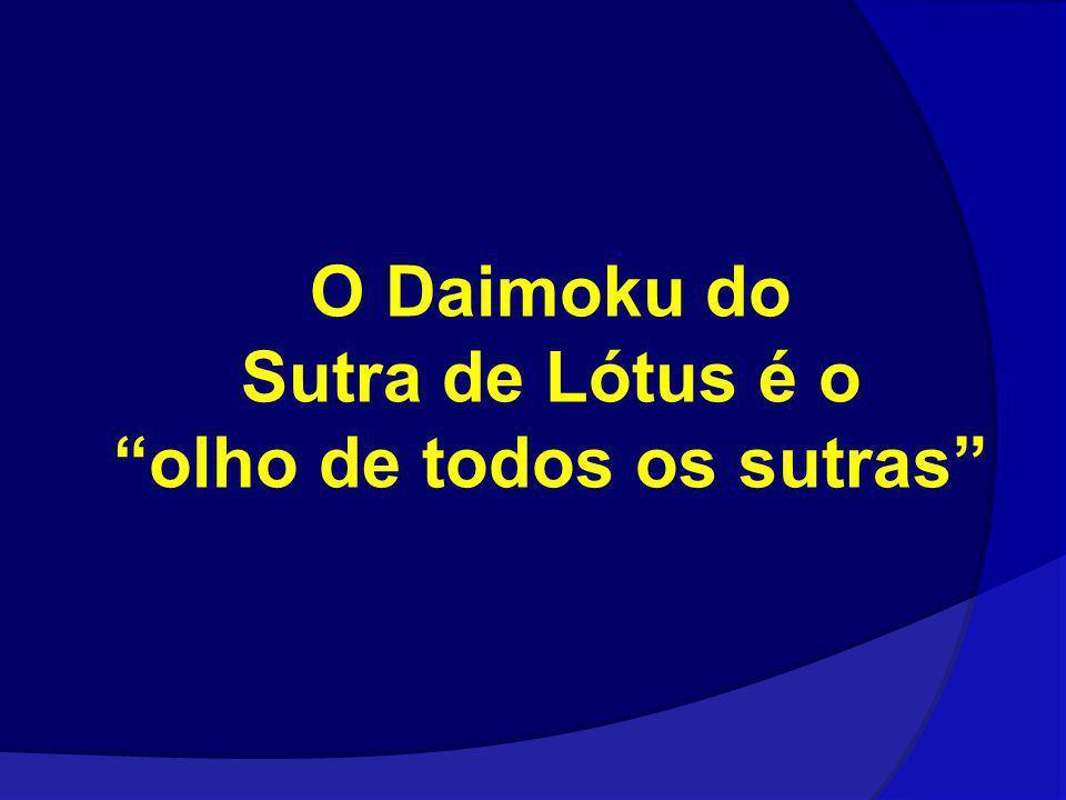 O Daimoku do Sutra de Lótus é o olho de todos os sutras