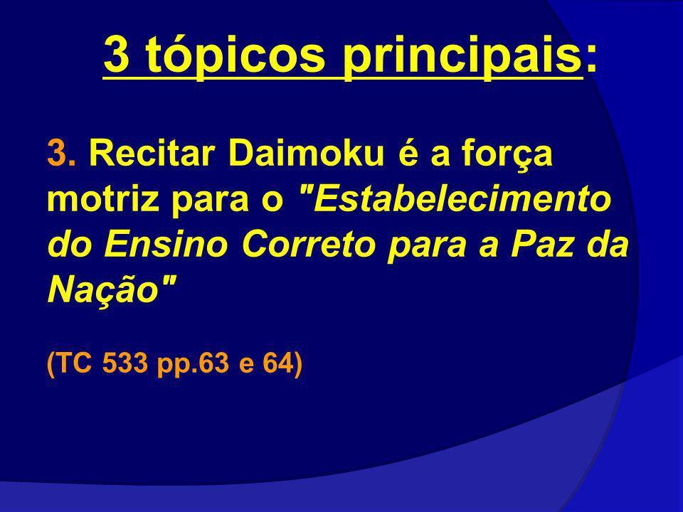 3 tópicos principais: 3. Recitar Daimoku é a força motriz para o Estabelecimento do Ensino Correto para a Paz da Nação