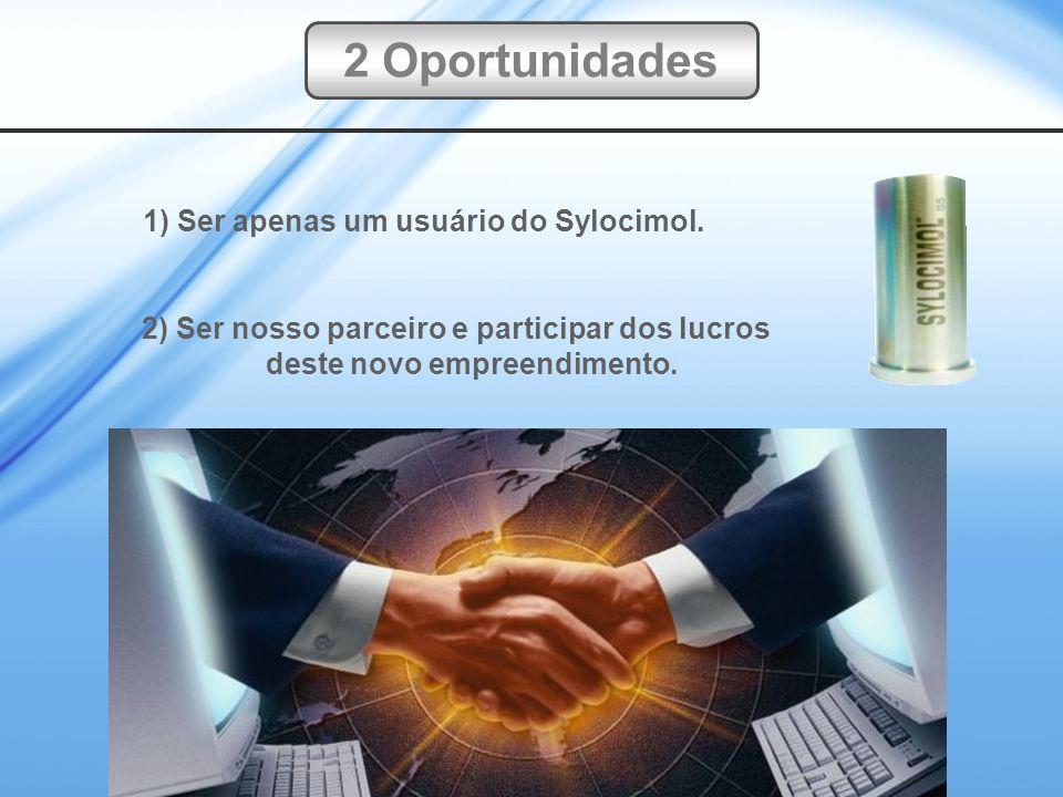 2 Oportunidades 1) Ser apenas um usuário do Sylocimol.