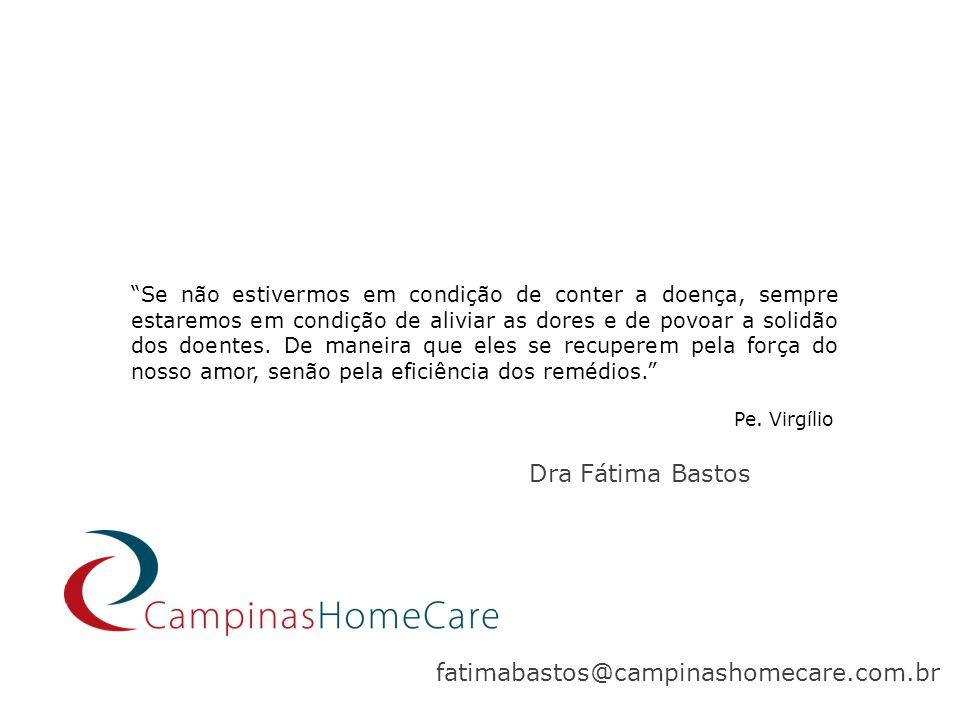Obrigada! Dra Fátima Bastos fatimabastos@campinashomecare.com.br