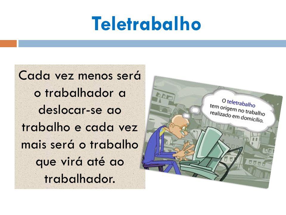 Teletrabalho Cada vez menos será o trabalhador a deslocar-se ao trabalho e cada vez mais será o trabalho que virá até ao trabalhador.