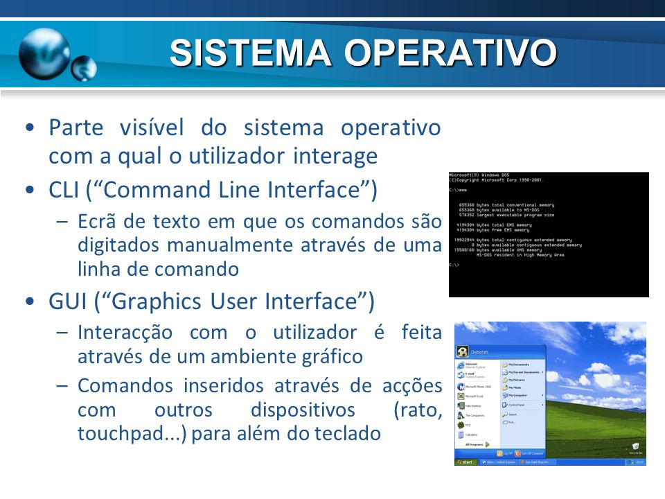 SISTEMA OPERATIVO Parte visível do sistema operativo com a qual o utilizador interage. CLI ( Command Line Interface )