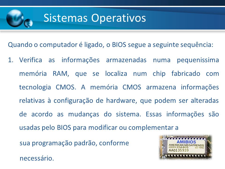 Sistemas Operativos Quando o computador é ligado, o BIOS segue a seguinte sequência: