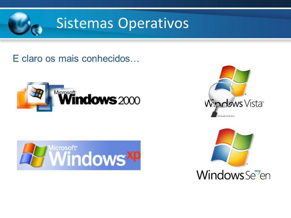 Sistemas Operativos E claro os mais conhecidos…