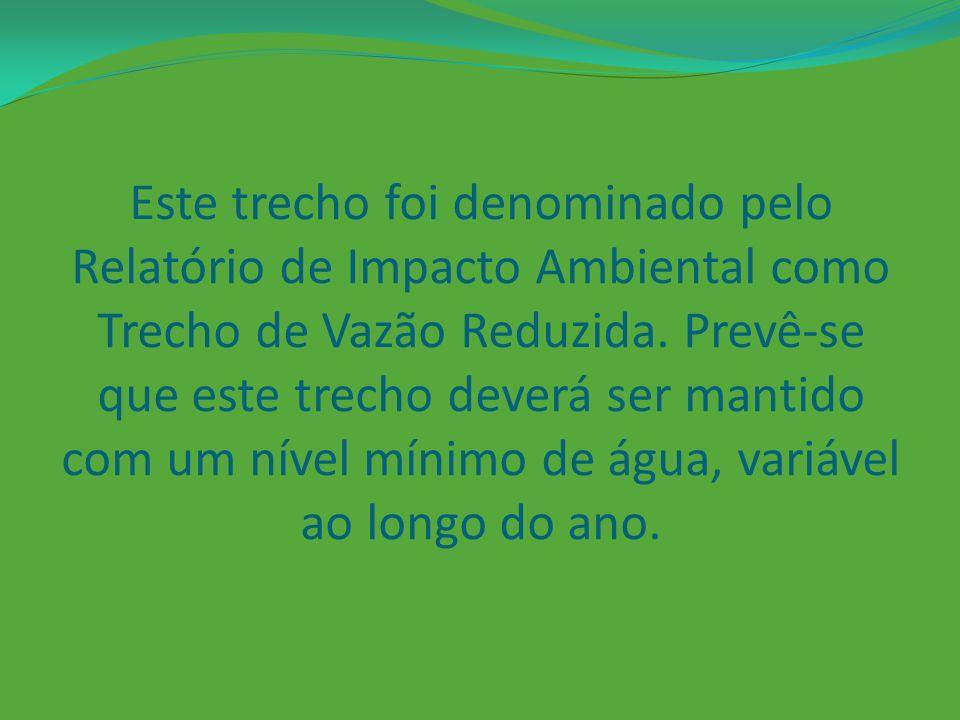 Este trecho foi denominado pelo Relatório de Impacto Ambiental como Trecho de Vazão Reduzida.