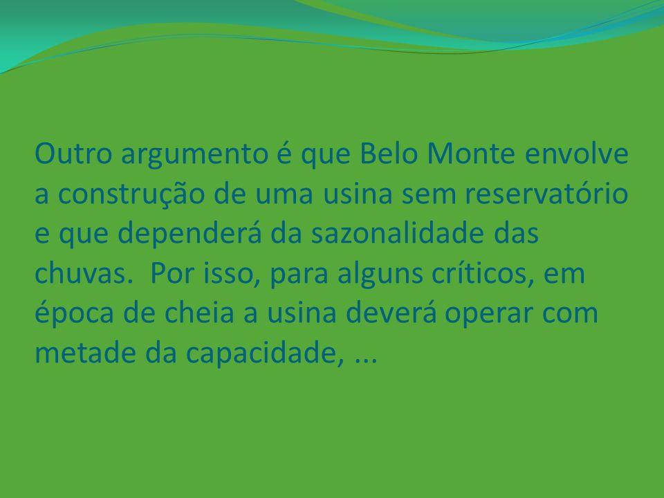 Outro argumento é que Belo Monte envolve a construção de uma usina sem reservatório e que dependerá da sazonalidade das chuvas.