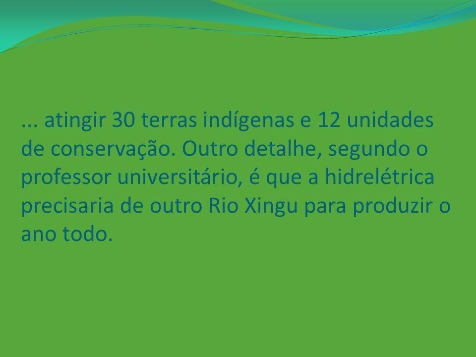 atingir 30 terras indígenas e 12 unidades de conservação