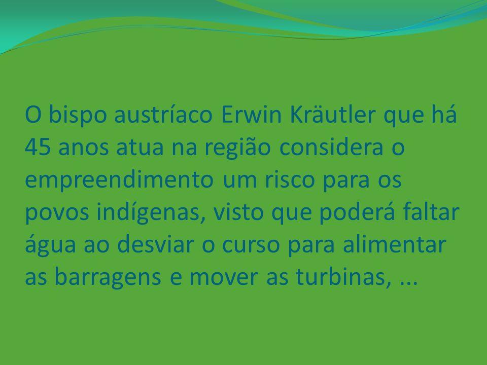 O bispo austríaco Erwin Kräutler que há 45 anos atua na região considera o empreendimento um risco para os povos indígenas, visto que poderá faltar água ao desviar o curso para alimentar as barragens e mover as turbinas, ...