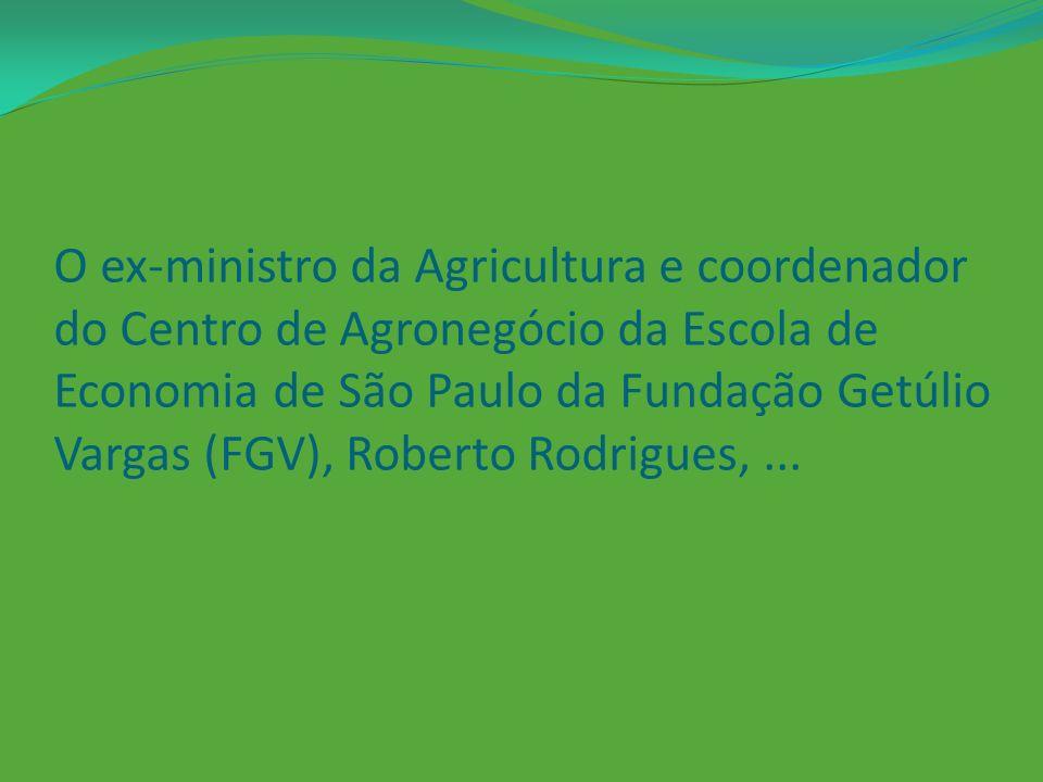 O ex-ministro da Agricultura e coordenador do Centro de Agronegócio da Escola de Economia de São Paulo da Fundação Getúlio Vargas (FGV), Roberto Rodrigues, ...