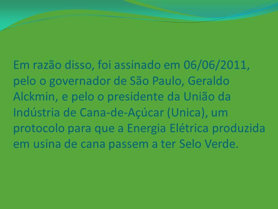Em razão disso, foi assinado em 06/06/2011, pelo o governador de São Paulo, Geraldo Alckmin, e pelo o presidente da União da Indústria de Cana-de-Açúcar (Unica), um protocolo para que a Energia Elétrica produzida em usina de cana passem a ter Selo Verde.