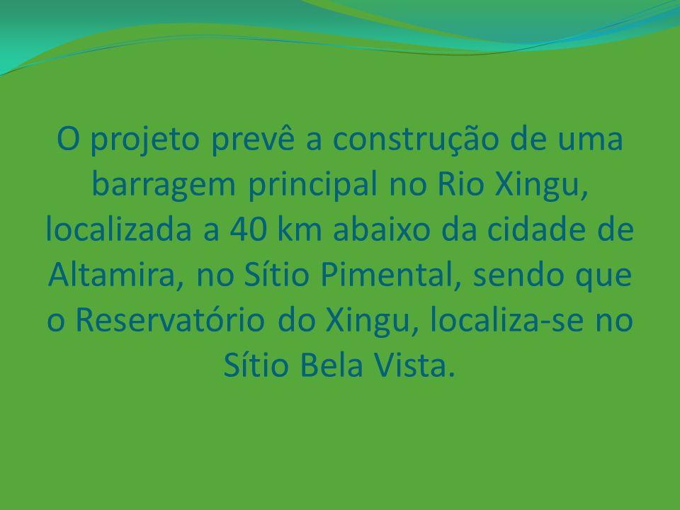 O projeto prevê a construção de uma barragem principal no Rio Xingu, localizada a 40 km abaixo da cidade de Altamira, no Sítio Pimental, sendo que o Reservatório do Xingu, localiza-se no Sítio Bela Vista.