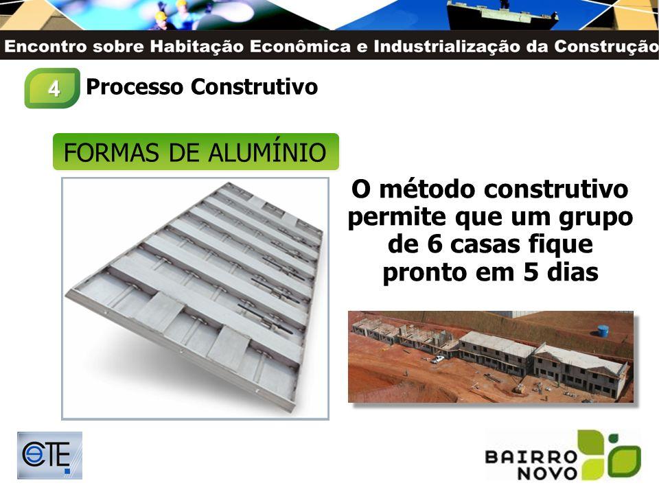 4 Processo Construtivo. FORMAS DE ALUMÍNIO. O método construtivo permite que um grupo de 6 casas fique pronto em 5 dias.