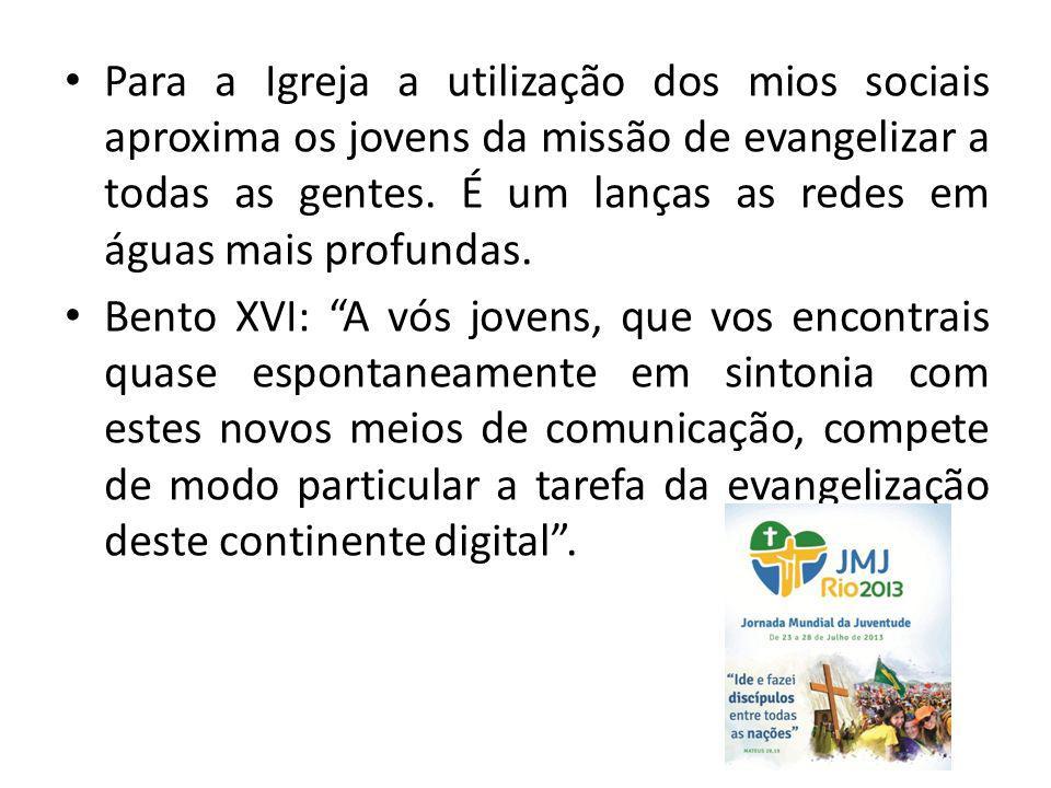 Para a Igreja a utilização dos mios sociais aproxima os jovens da missão de evangelizar a todas as gentes. É um lanças as redes em águas mais profundas.