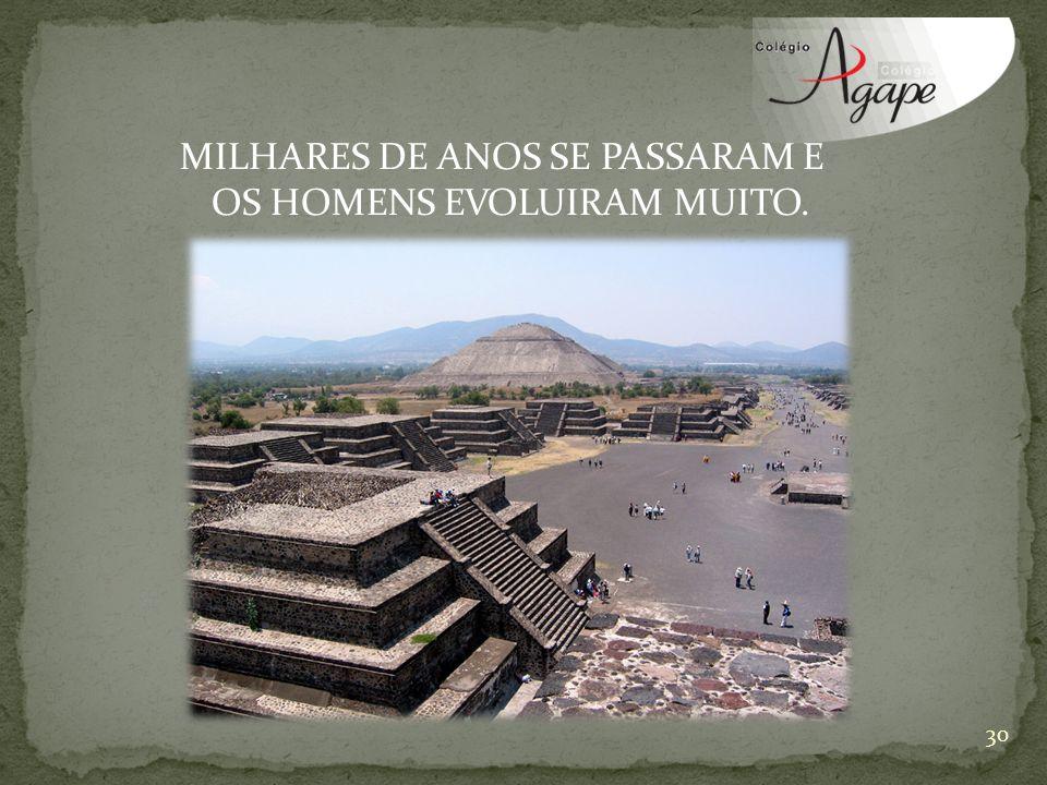 MILHARES DE ANOS SE PASSARAM E OS HOMENS EVOLUIRAM MUITO.