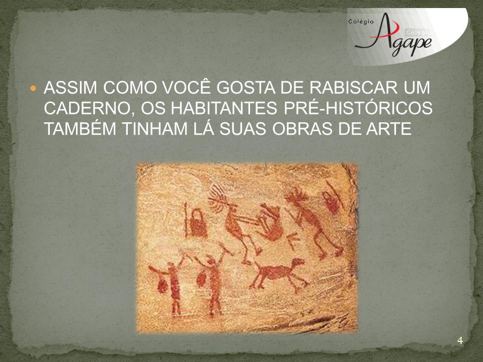 Assim como você gosta de rabiscar um caderno, os habitantes pré-históricOS também tinham lá suas obras de arte