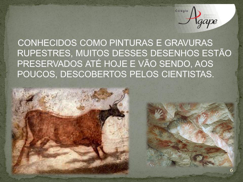 Conhecidos como pinturas e gravuras rupestres, muitos desses desenhos estão preservados até hoje e vão sendo, aos poucos, descobertos pelos cientistas.