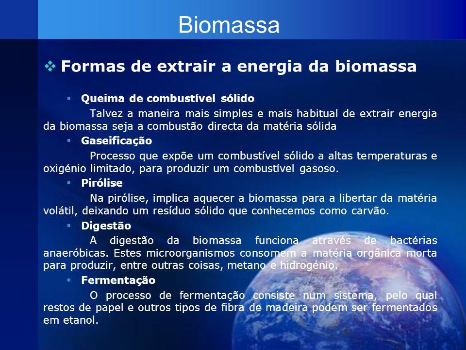 Biomassa Formas de extrair a energia da biomassa