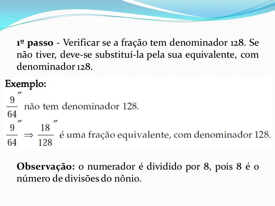 1º passo - Verificar se a fração tem denominador 128