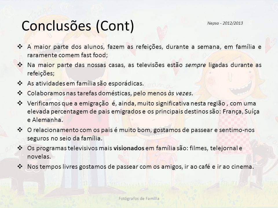 Conclusões (Cont) Nepso - 2012/2013. A maior parte dos alunos, fazem as refeições, durante a semana, em família e raramente comem fast food;